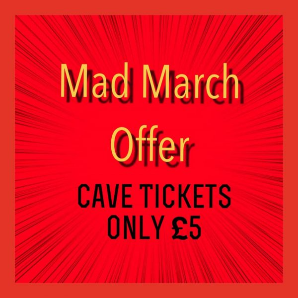 Visit our website throughout 'MAD MARCH' to book Cave Ticket